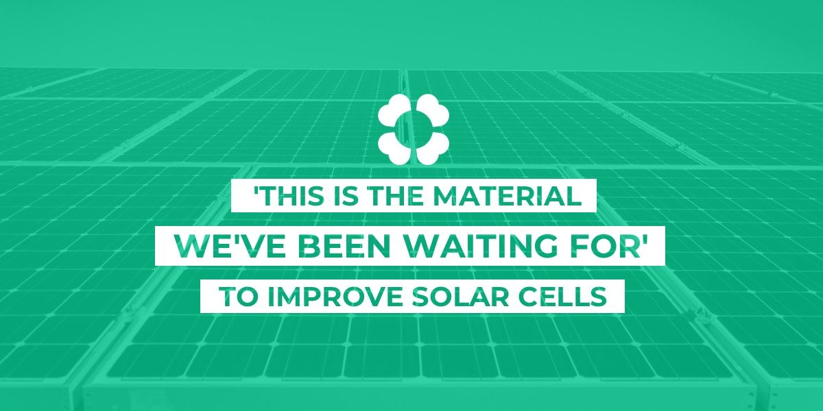 'This is the material we've been waiting for' to improve solar cells
