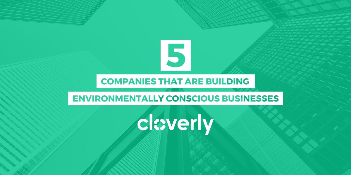 5 companies that are building environmentally conscious businesses