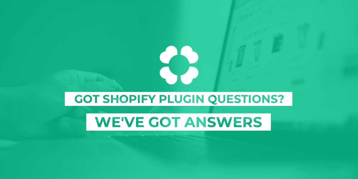 Got Shopify plugin questions? We've got answers