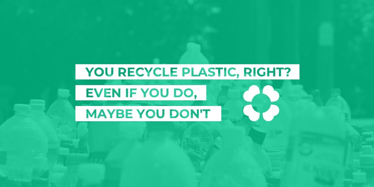 You recycle plastic, right? Even if you do, maybe you don't