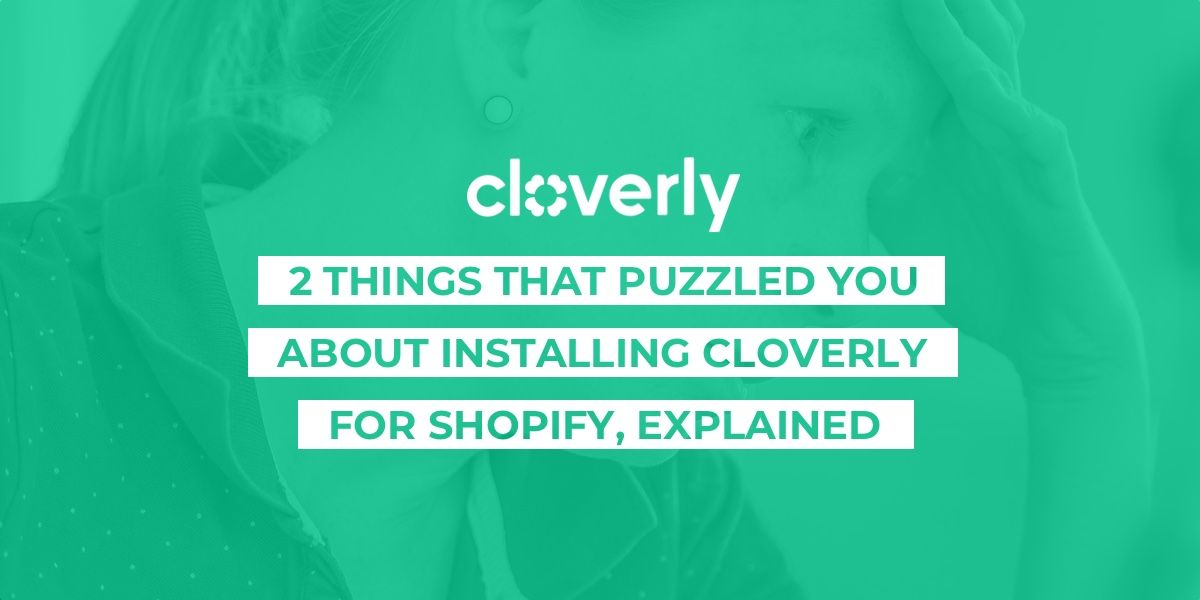 2 things that puzzled you about installing Cloverly for Shopify, explained