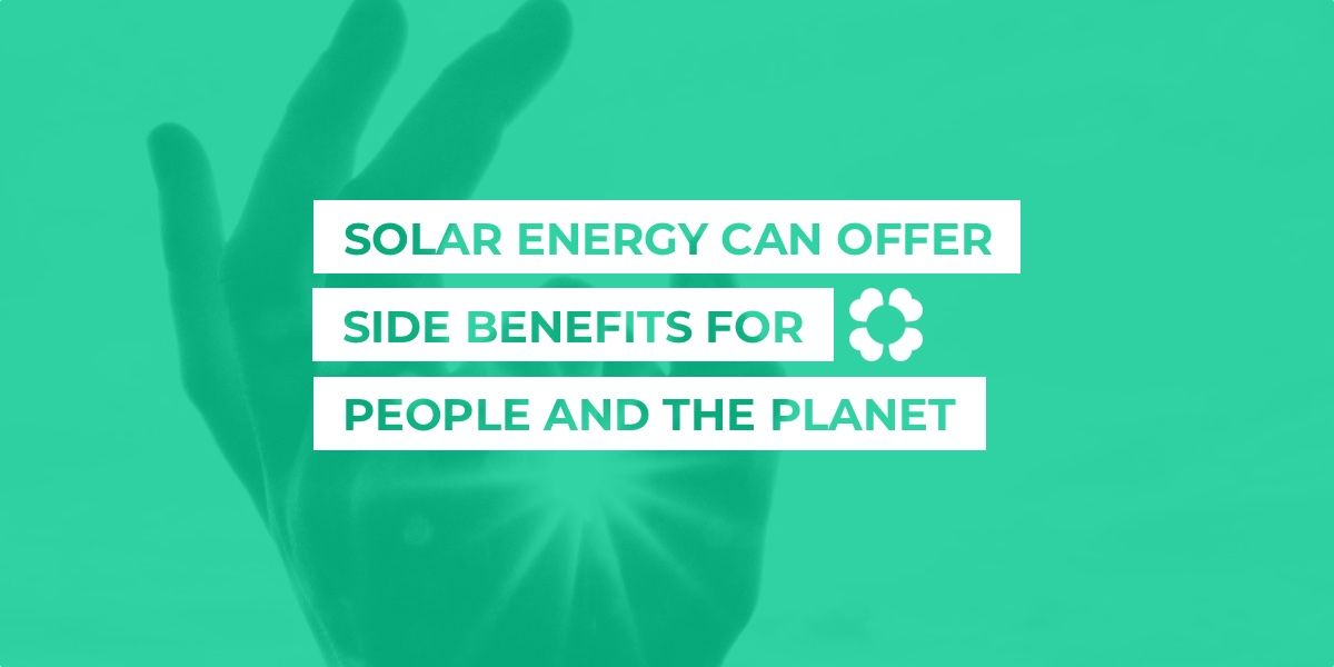 Solar energy can offer side benefits for people and the planet