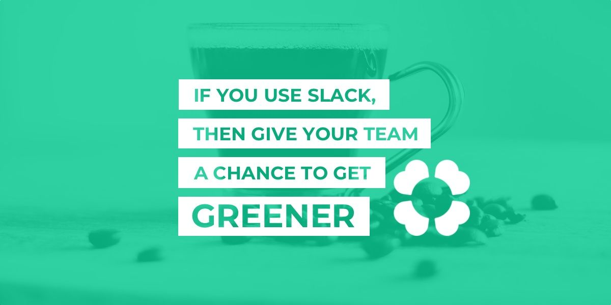If you use Slack, then give your team a chance to get greener