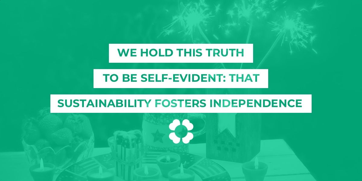 We hold this truth to be self-evident: that sustainability fosters independence