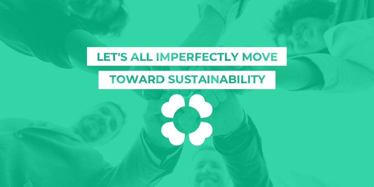 Let's all imperfectly move toward sustainability