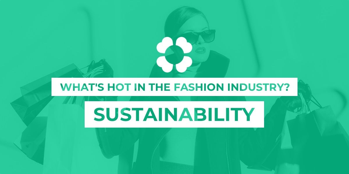 What's hot in the fashion industry? Sustainability