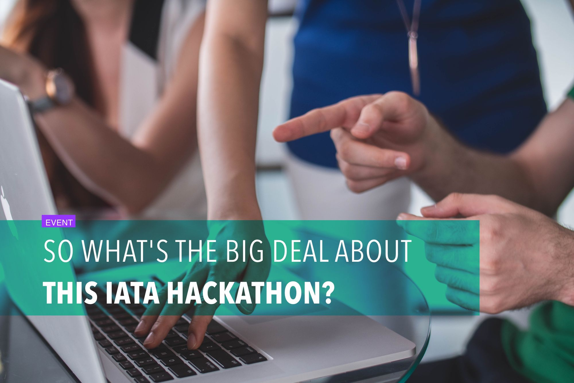 So what's the big deal about this IATA hackathon?