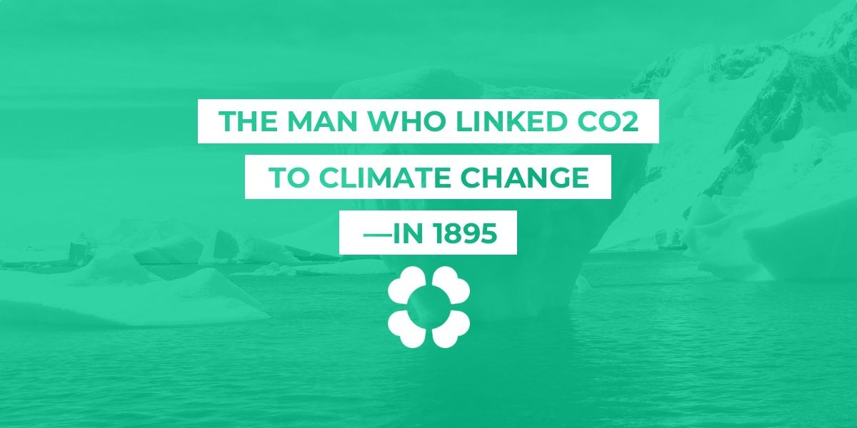The man who linked CO2 to climate change—in 1895
