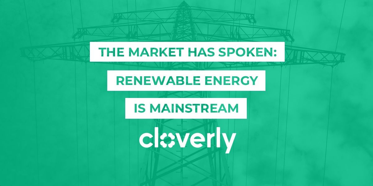 The market has spoken: Renewable energy is mainstream