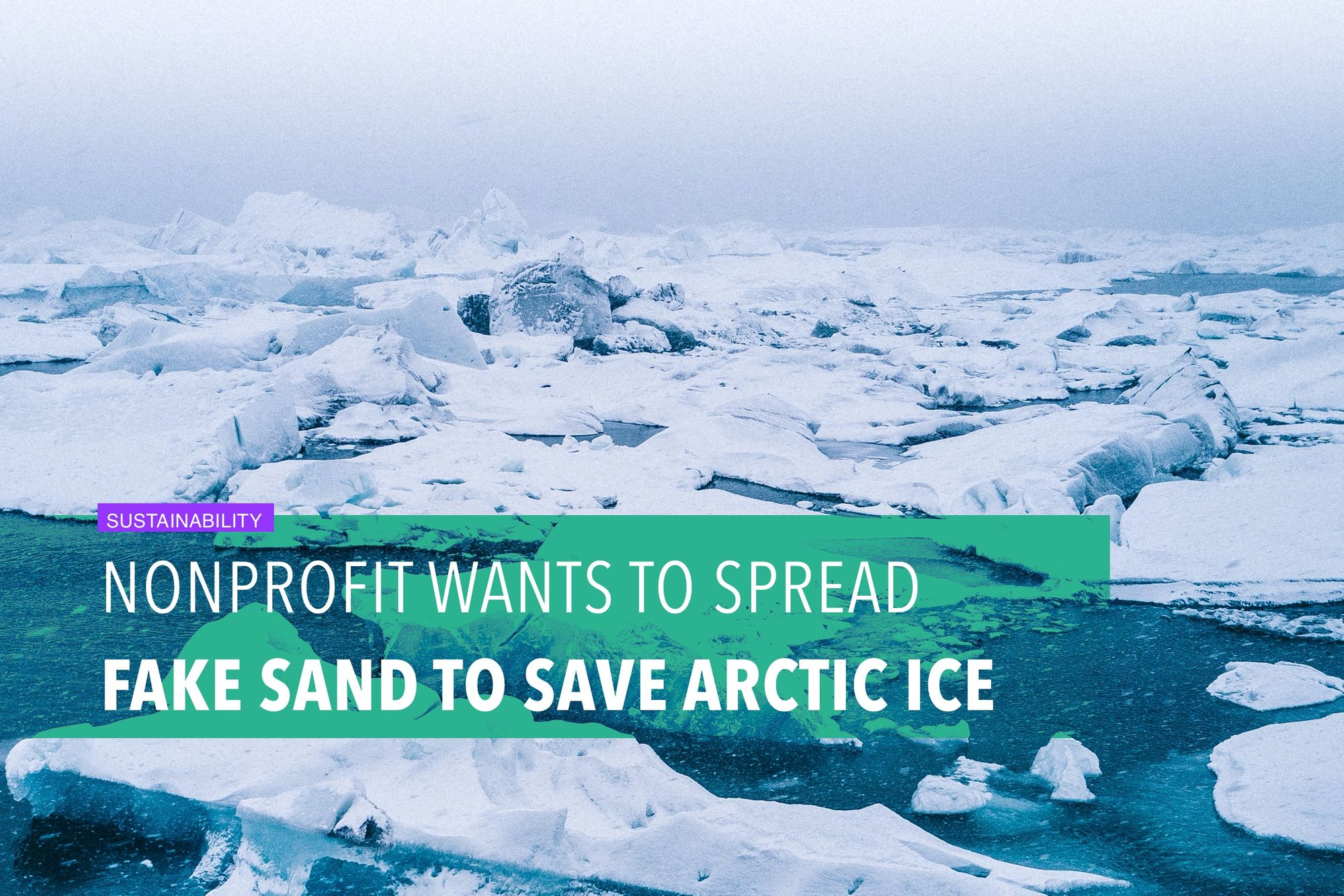 Nonprofit wants to spread fake sand to save Arctic ice