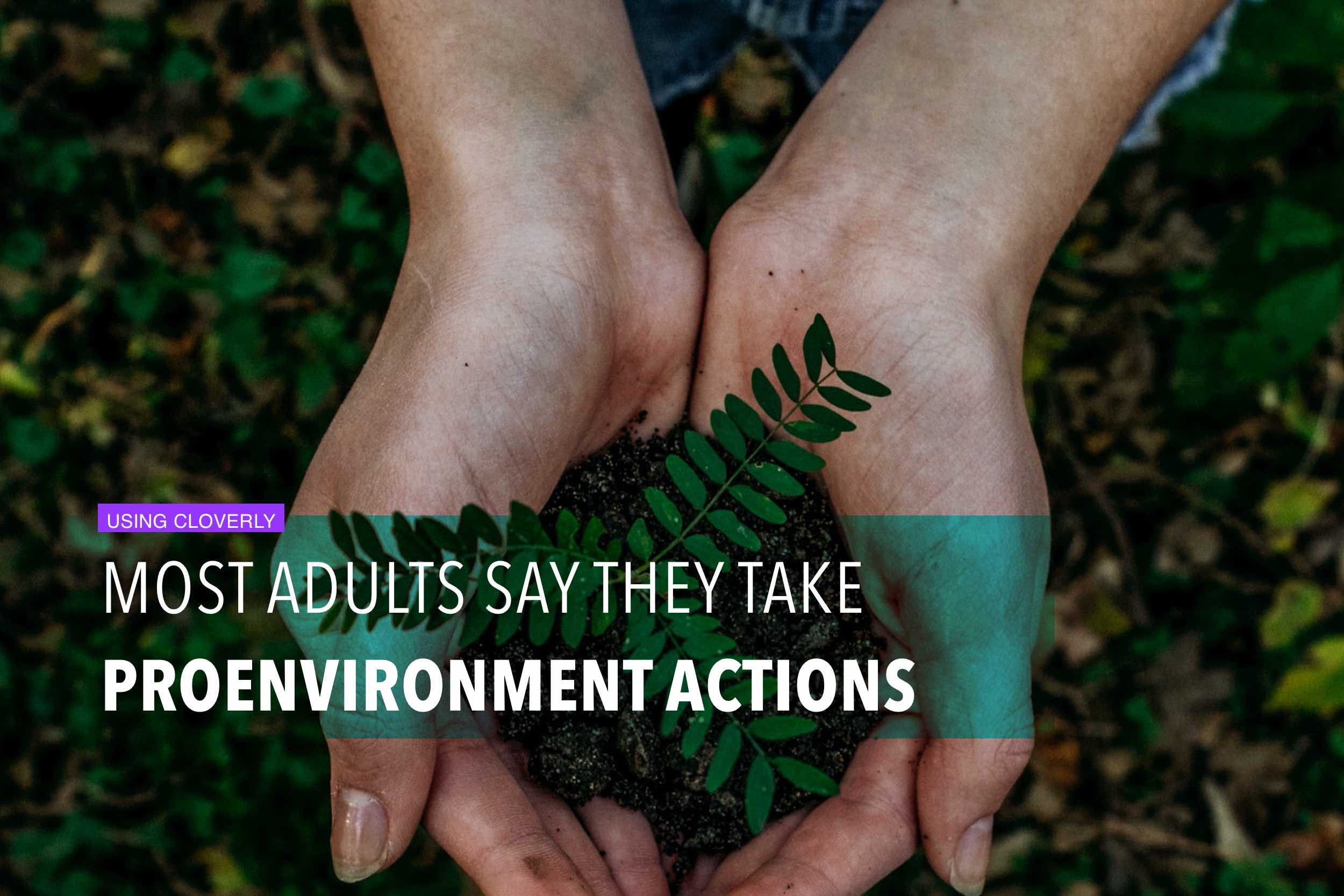 Most adults say they take proenvironment actions