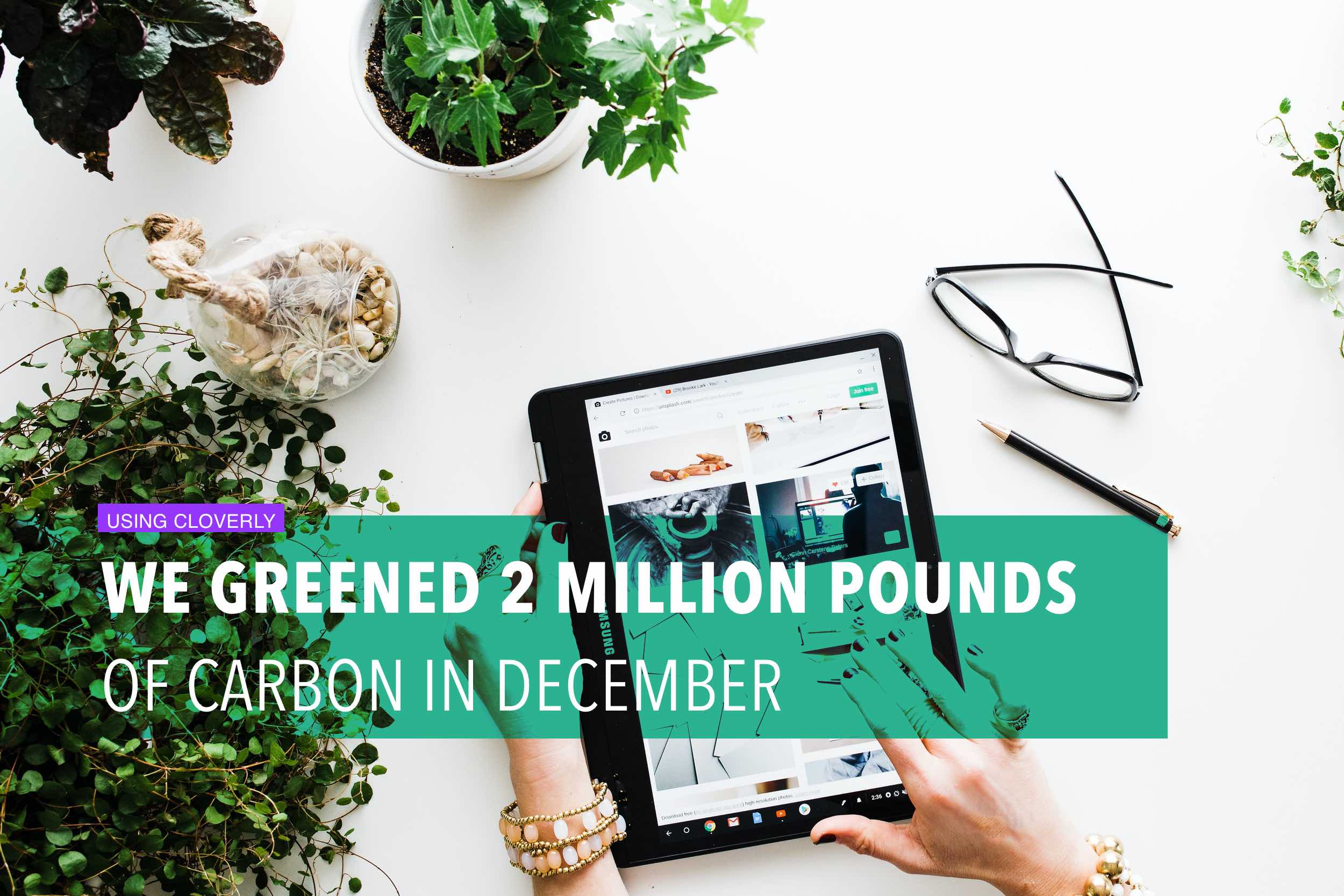 We greened 2 million pounds of carbon in December