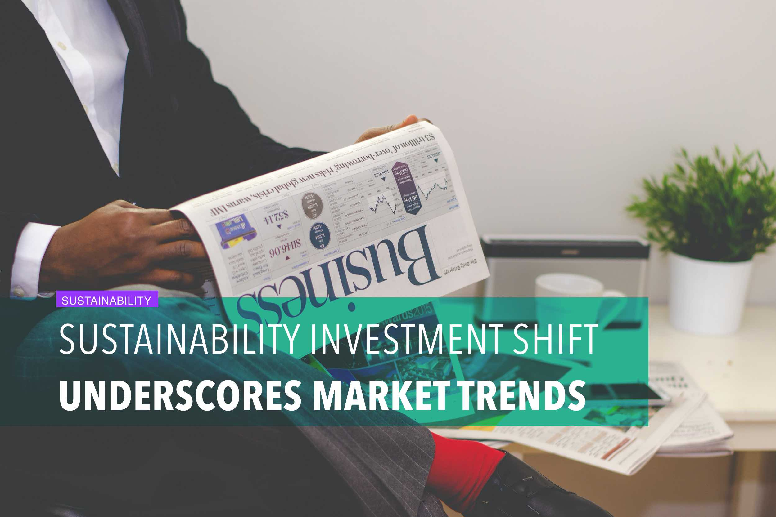 Sustainability investment shift underscores market trends