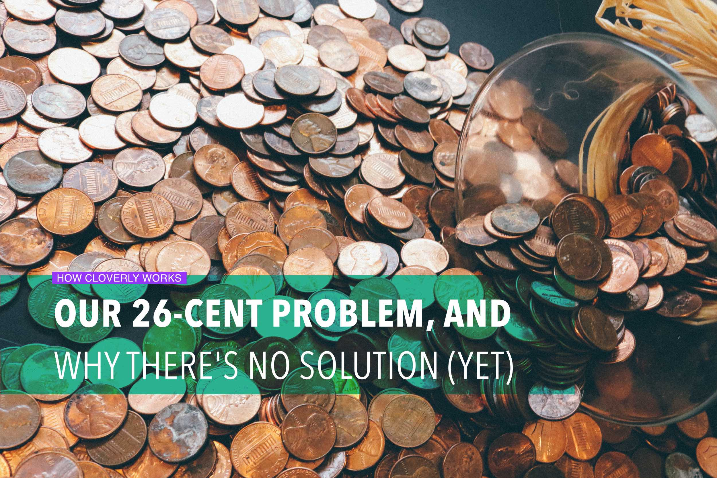 Our 26-cent problem, and why there's no solution (yet)
