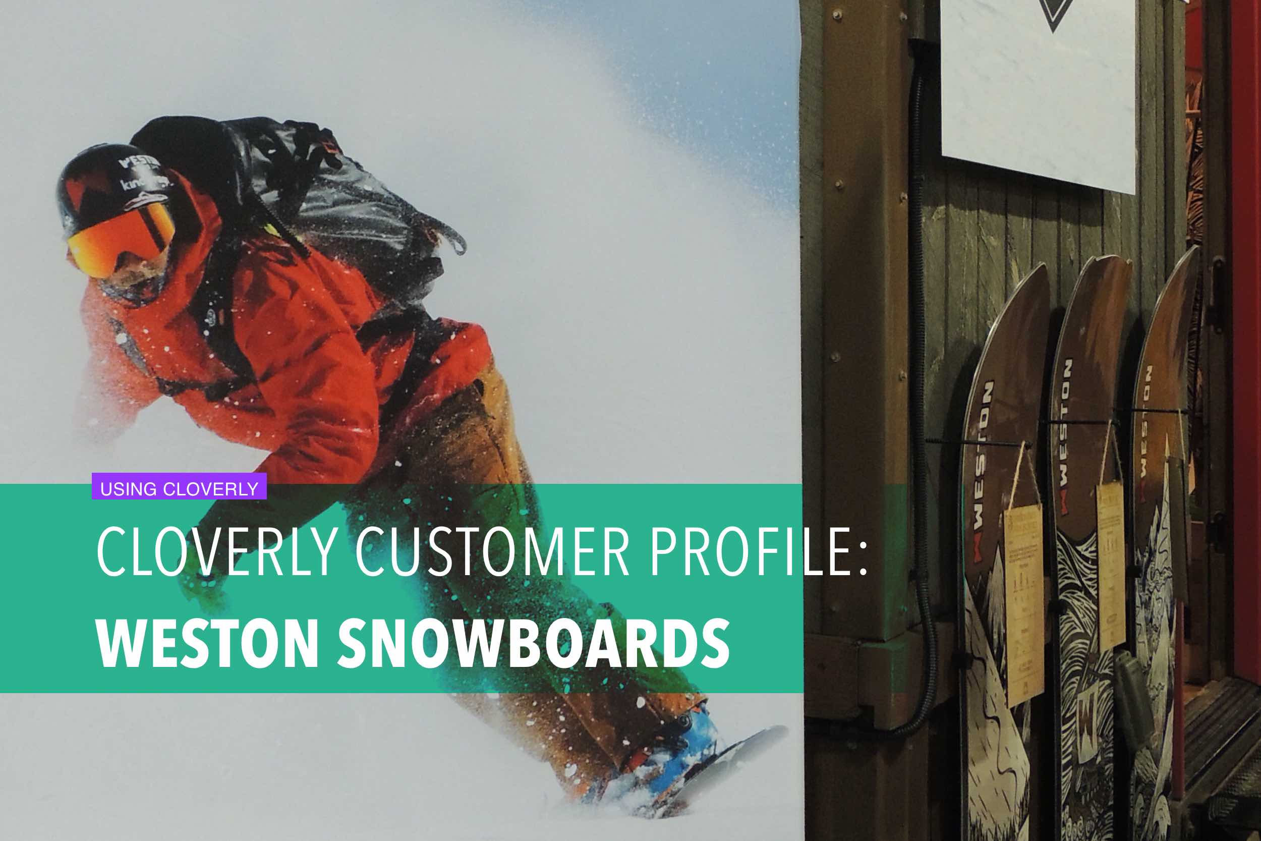 Cloverly customer profile: Weston Snowboards
