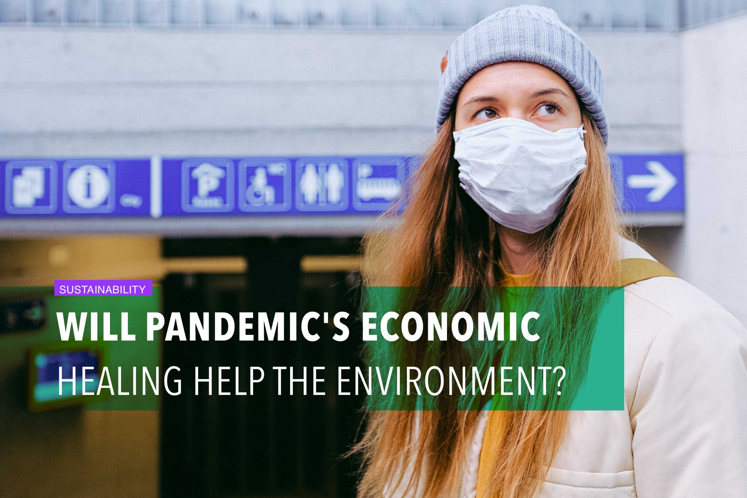 Will pandemic's economic healing help the environment?