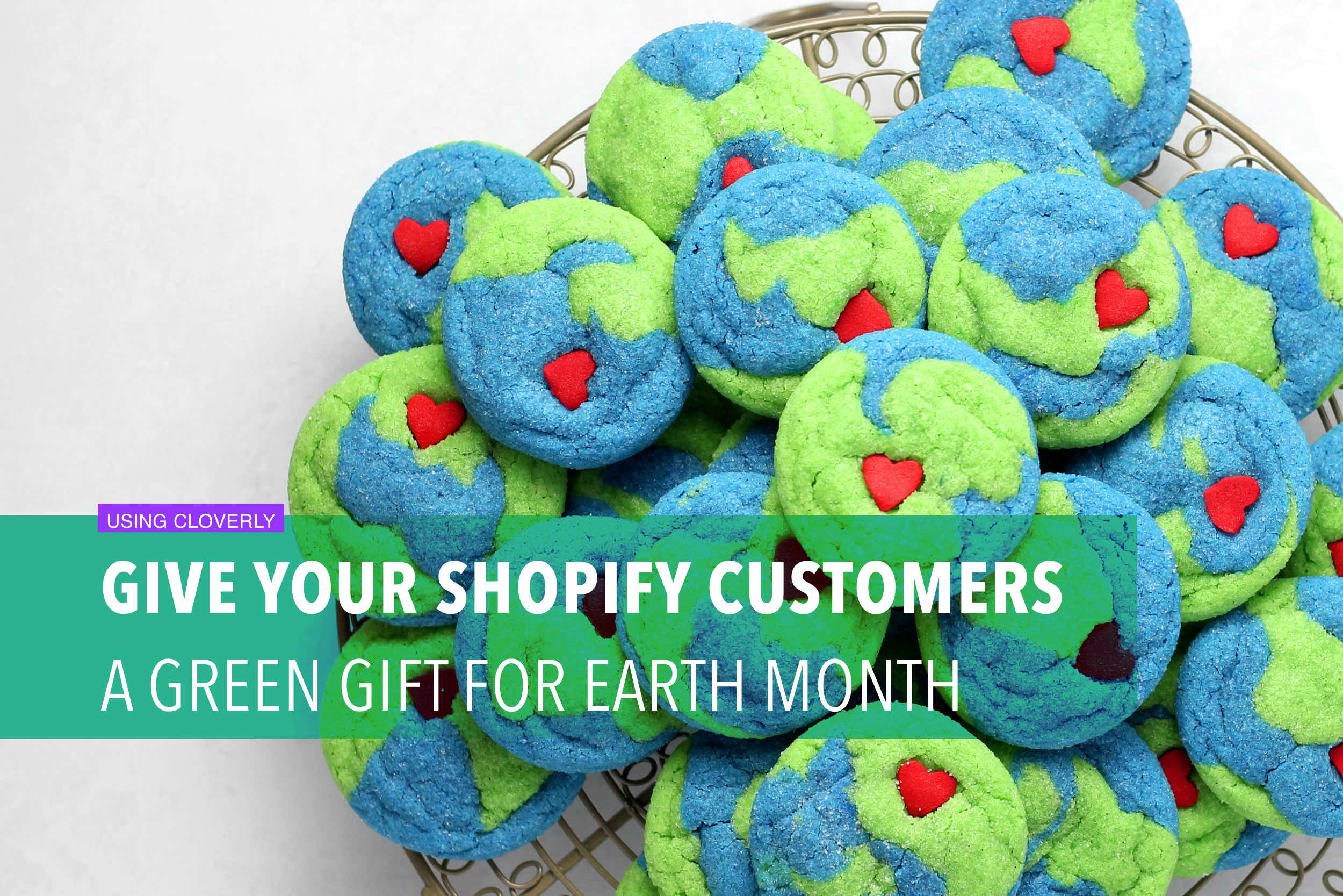Give your Shopify customers a green gift for Earth Month