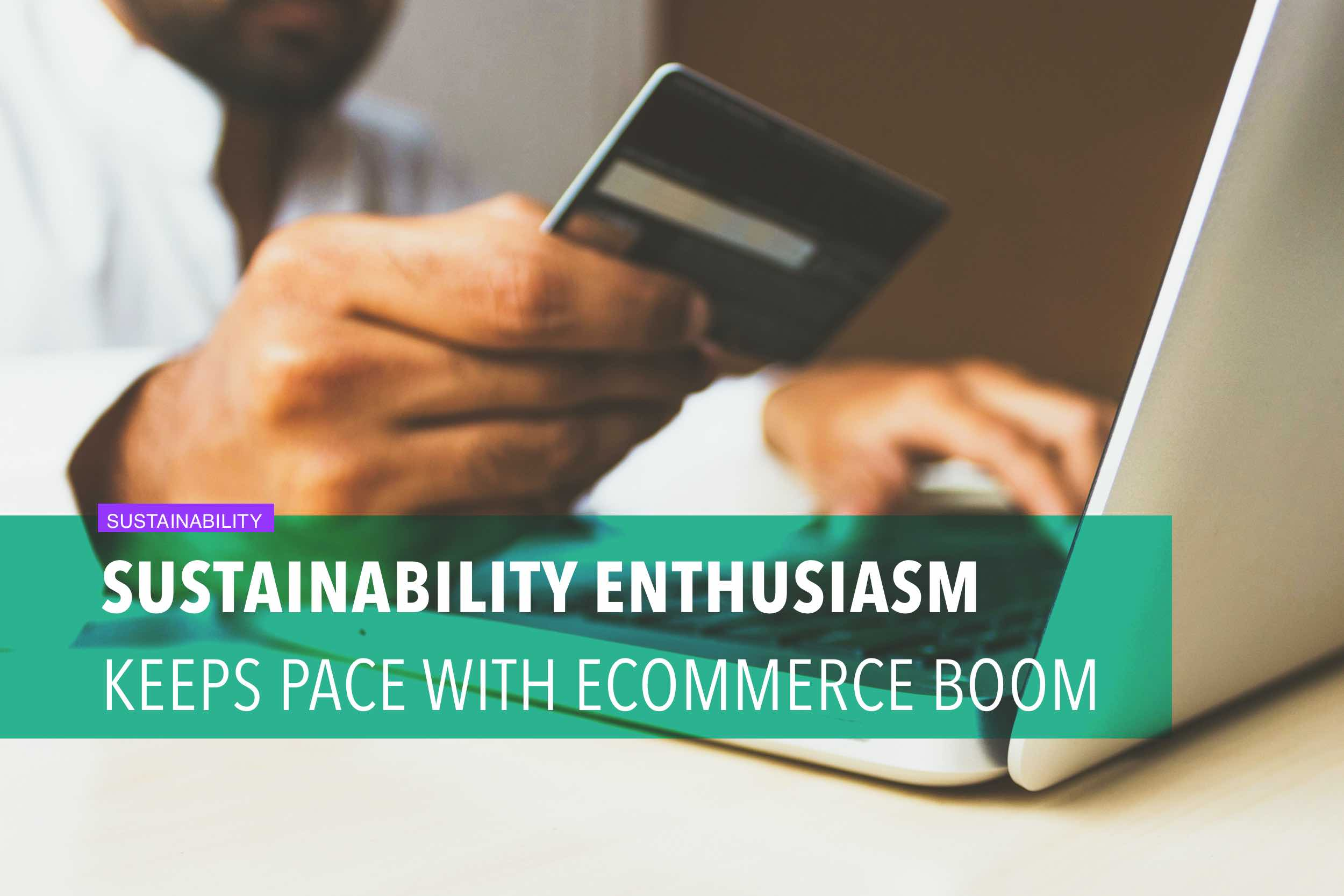 Sustainability enthusiasm keeps pace with ecommerce boom