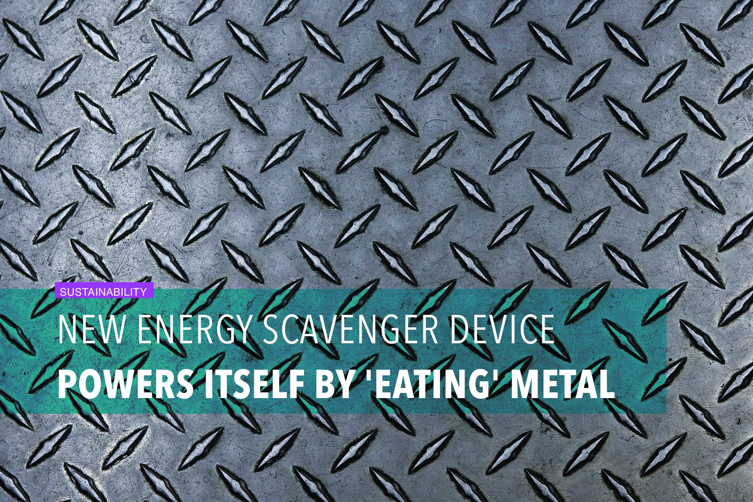 New energy scavenger device powers itself by 'eating' metal
