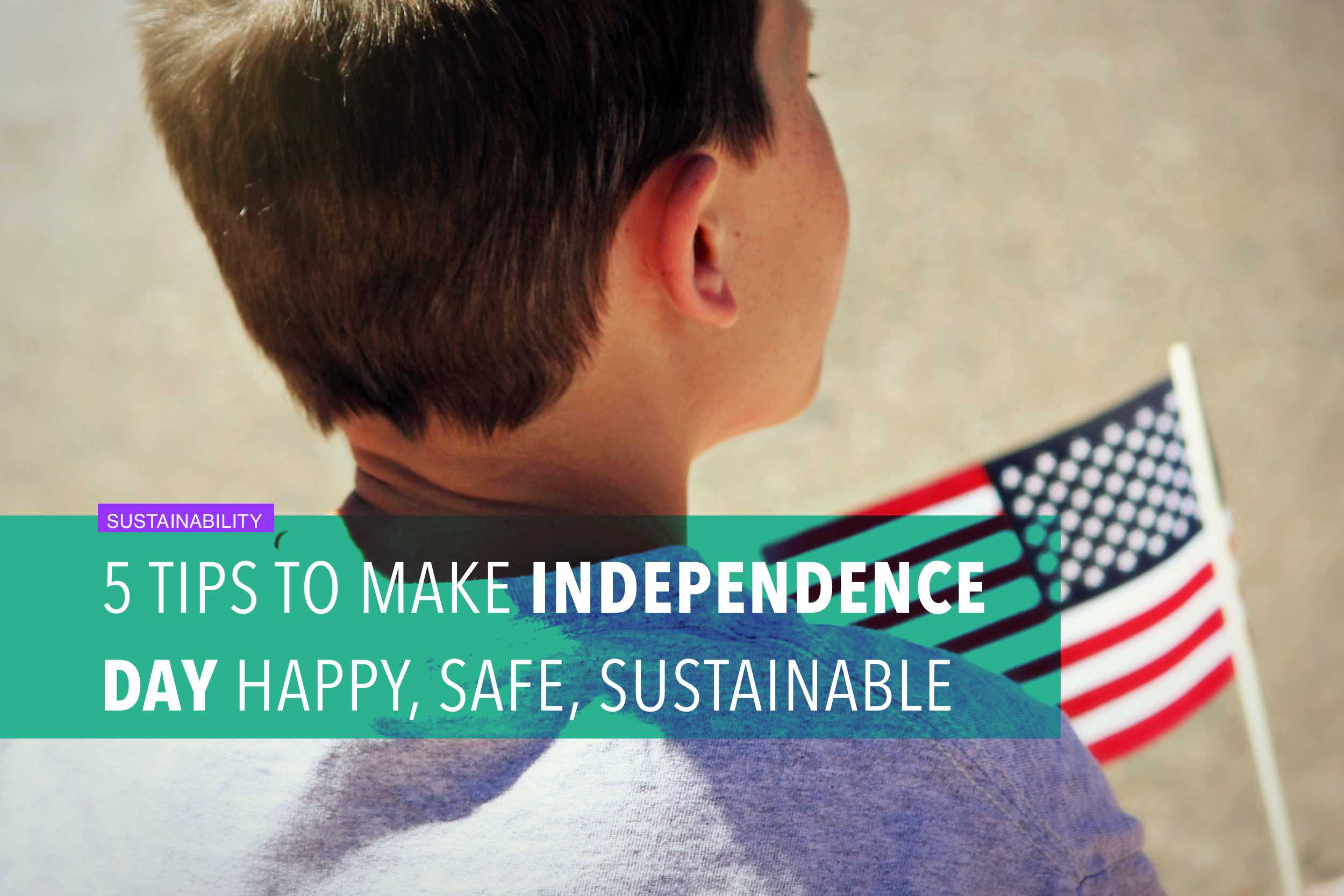 5 tips to make Independence Day happy, safe, sustainable