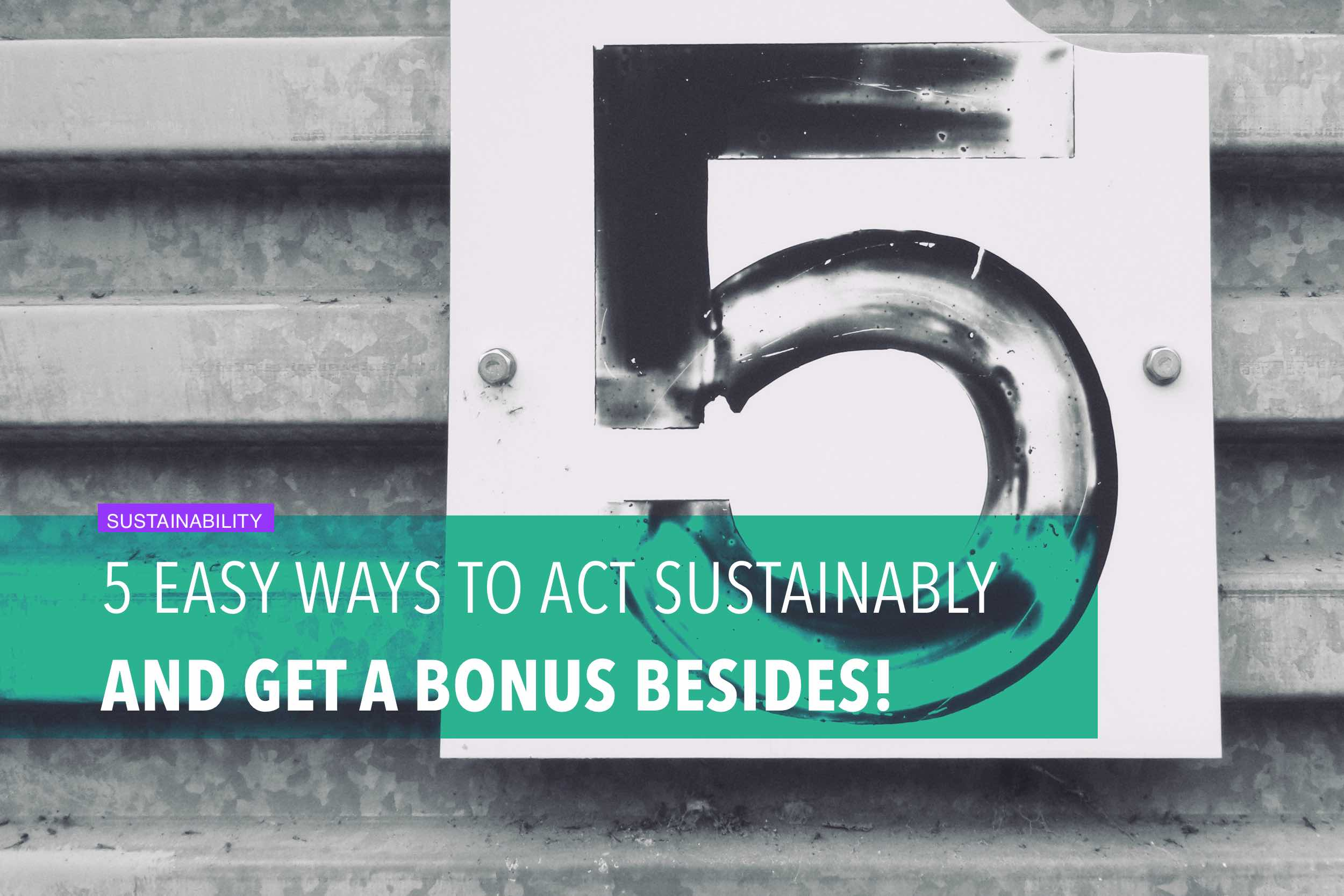 5 easy ways to act sustainably and get a bonus besides!