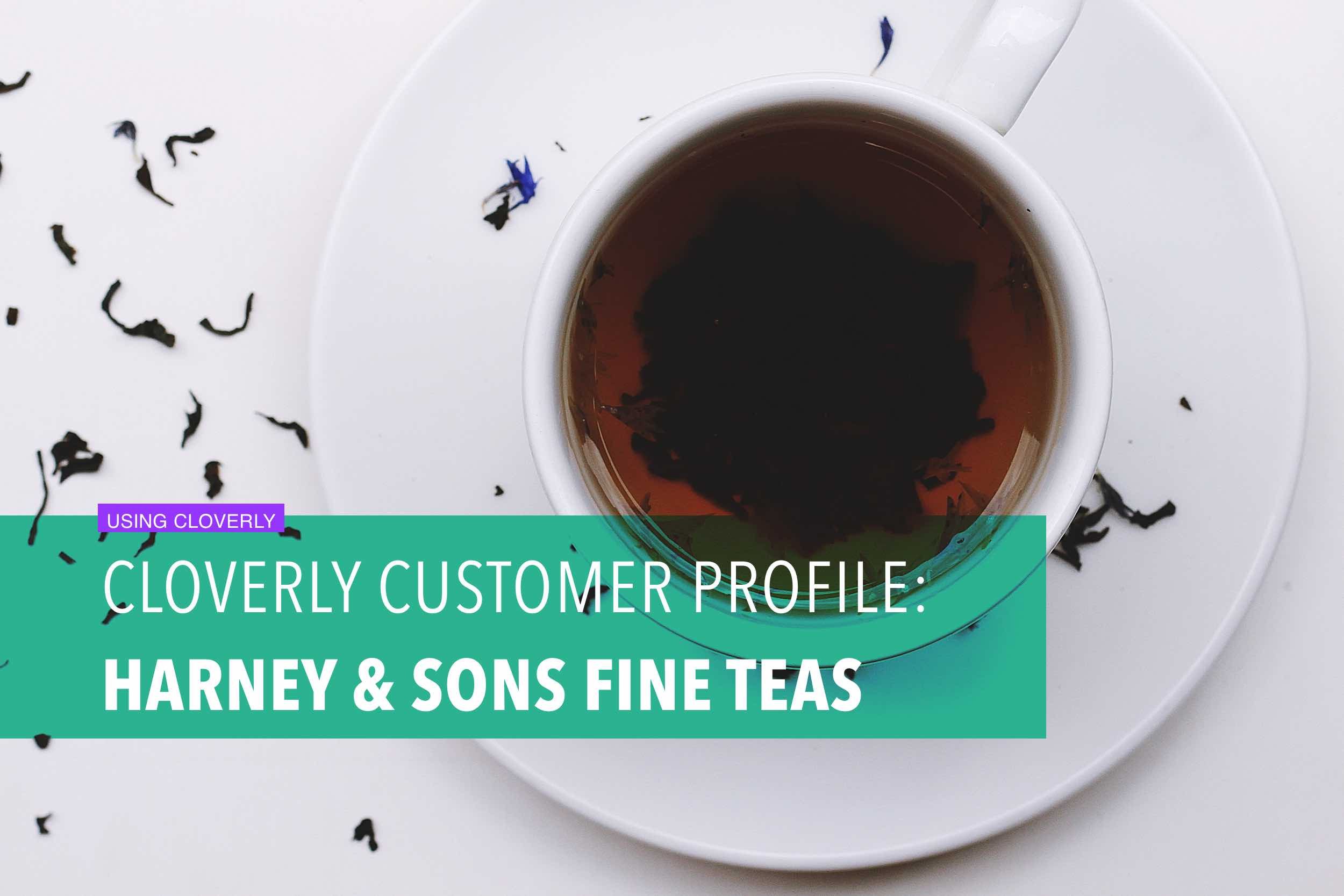 Cloverly customer profile: Harney & Sons Fine Teas