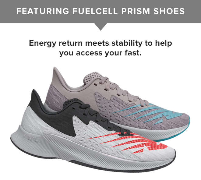 Featuring Men's and Women's FuelCell Prism Shoes - Energy return meets stability to help you access your fast.