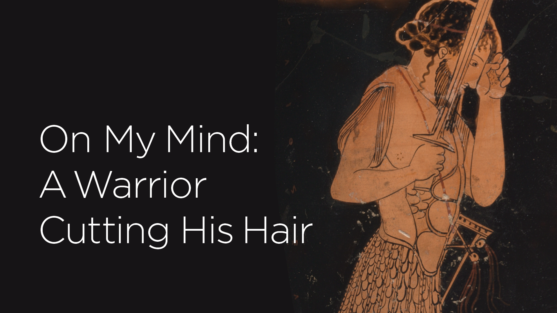 On My Mind: A Warrior Cutting his Hair