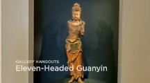 Gallery Hangouts: Eleven-Headed Guanyin