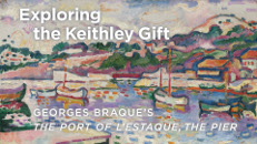 Exploring the Keithley Gift: Georges Braque's The Port of l'Estaque, the Pier