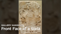 Gallery Hangouts: Front Face of a Stela