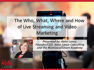 The Who What Where And How Of Live Streaming And Video Marketing Webinar