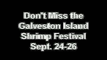 Don t miss the Galveston Island Shrimp Festival Sept. 24-26