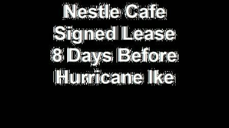 nestle cafe signed lease 8 days before hurricane ike