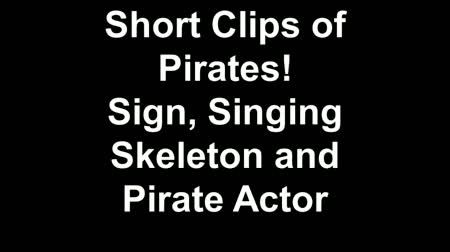 short clips of pirates sign singing skeleton and pirate actor