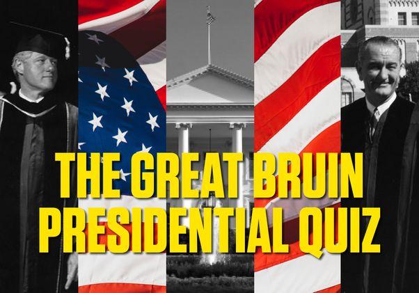 The Great Bruin Presidential Quiz