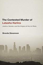 The Contested Murder of Latasha Harlins: Race, Gender and the Origins of the L.A. Riots