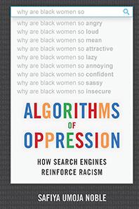 "<em>Kirkus Reviews</em> describes Safiya Umoja Noble's 2018 book as a ""distressing account of algorithms run amok."""