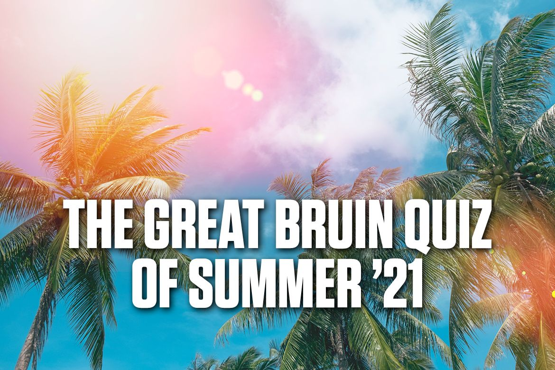 The Great Bruin Quiz of Summer '21