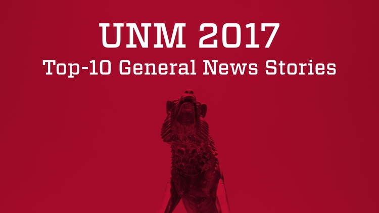 UNM's 2017 top-10 general news stories - The University of New Mexico - UNM 2017-12-28 14:15