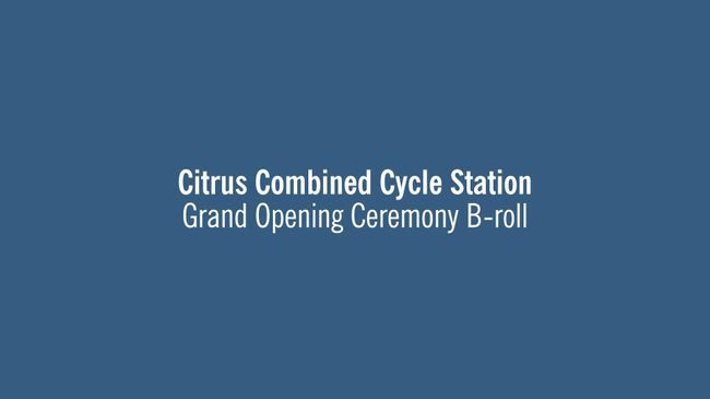 Citrus Combined Cycle Station Grand Opening B-roll