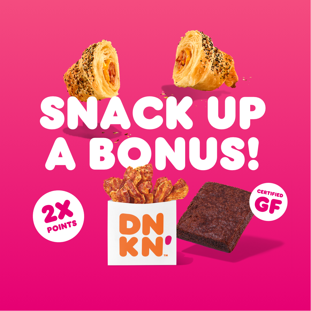 Earn 2X Points on Select Dunkin' Snackin' Items