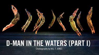 Bill T. Jones' D-Man in the Waters (Part 1)