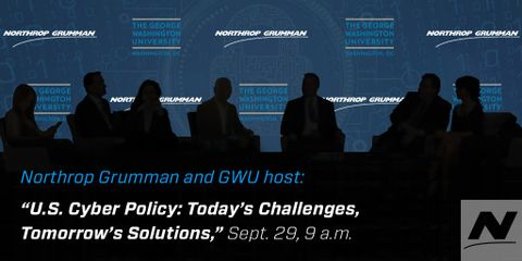"Northrop Grumman and George Washington University Host ""U.S. Cyber Policy Today's Challenges, Tomorrow's Solutions"""