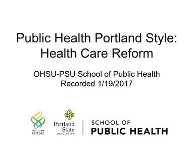 2017 Public Health Portland Style: Health Care Reform