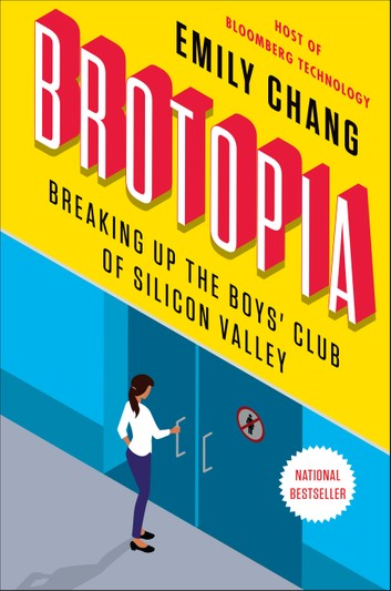 Brotopia: Breaking Up the Boys' Club of Silicon Valley by Emily Chang