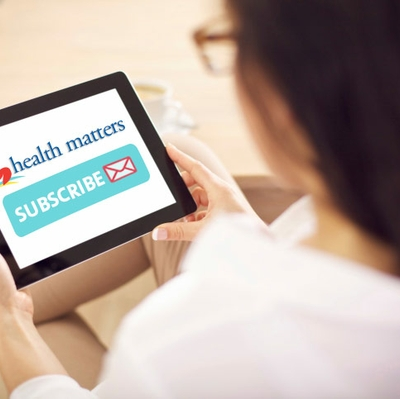 We Deliver! Subscribe to Health Matters