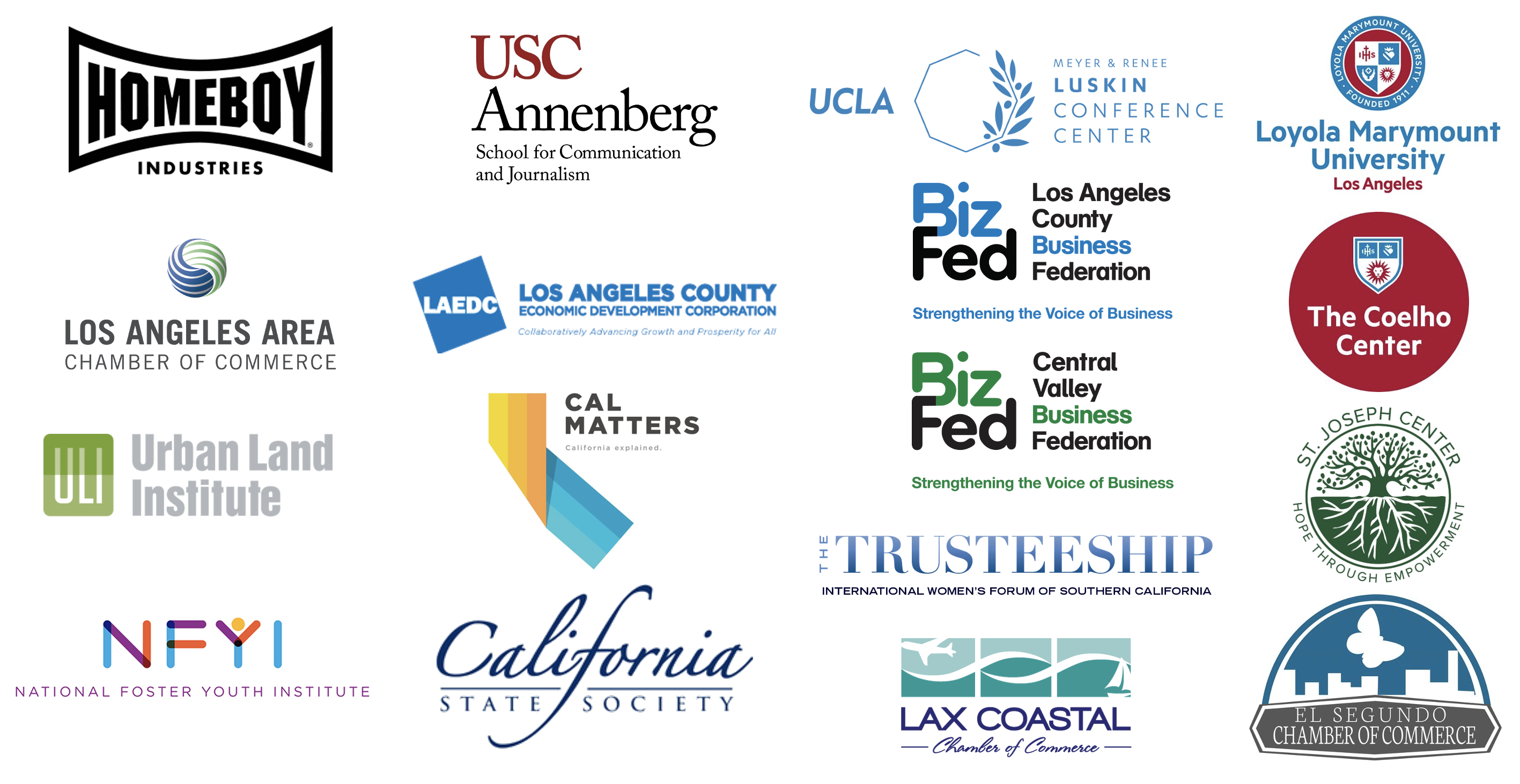 William H. Hannon Foundation, USC Annenburg, Homebody Industries, Cal Matters, The Coelho Center, Urban Land Institute, UCLA Meyer and Renee Luskin Conference Center, St. Joseph Center, NFYI, California State Society, The Trusteeship, Loyola Marymount University Los Angeles, Los Angeles Area Chamber of Commerce, Torrance Area Chamber of Commerce, El Segundo Chamber of Commerse, LAX Costal Chamber of Commerce, LAEDC, BizFed Los Angeles, BizFed Central Valley