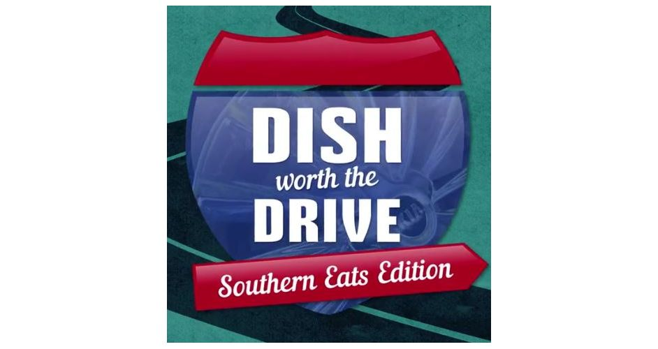 Dish Worth the Drive: Southern Eats Edition