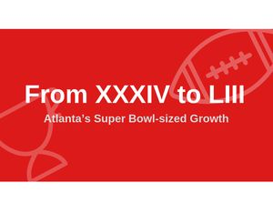 From XXXIV to LIII – Atlanta's Super Bowl-sized Growth